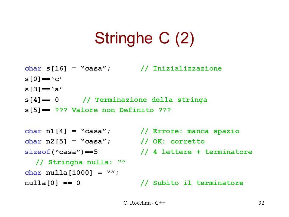 Stringhe C (2) char s[16] = casa ; // Inizializzazione s[0]=='c'